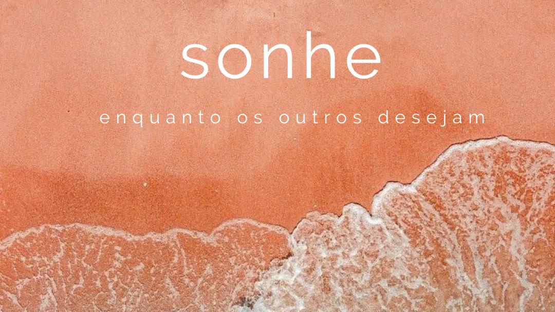 Imagem capa - Sonhe enquanto os outros desejam por Bruna Fonseca