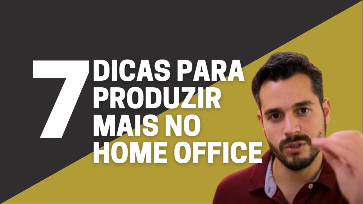 Imagem capa - 7 dicas para produzir mais no home office por Rafael Acioli