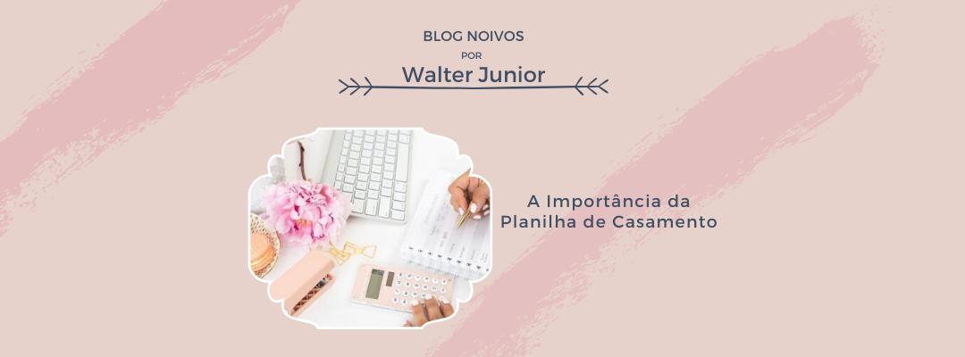 Imagem capa - A Importância da Planilha de Casamento por Walter Junior