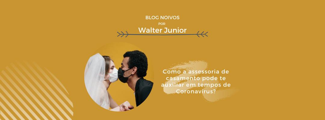 Imagem capa - Como a Assessoria de Casamento Pode te Auxiliar em Tempos de Coronavírus? por Walter Junior