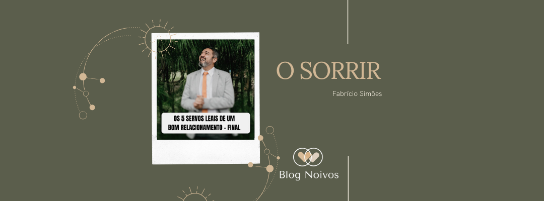 Imagem capa - 5 SERVOS LEAIS DE UM BOM RELACIONAMENTO/ PARTE FINAL - O SORRIR por Walter Junior