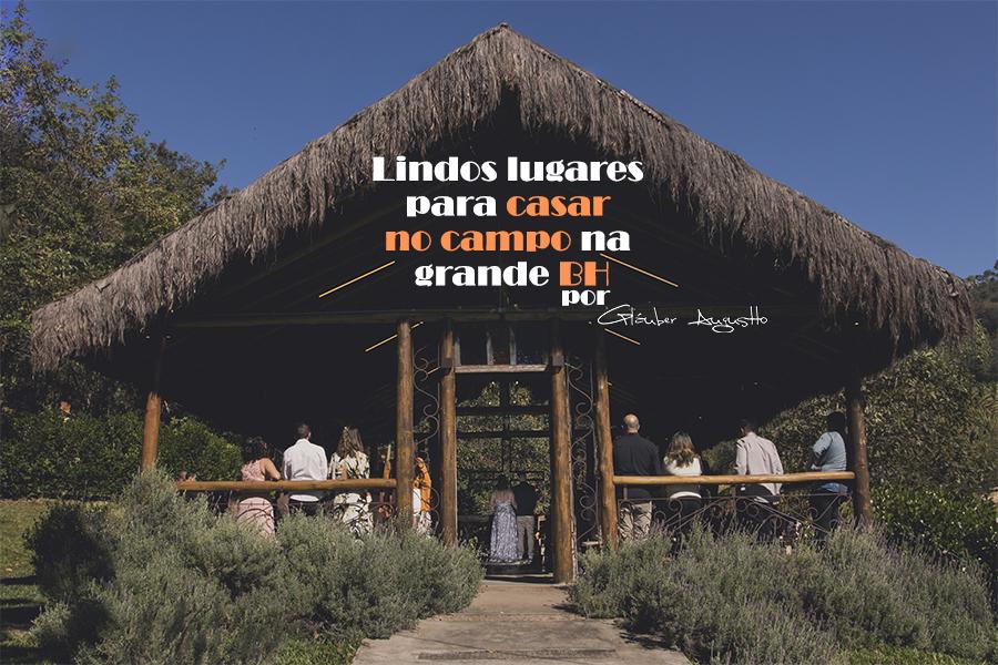 Imagem capa - Lindos lugares para casar no campo na grande BH por Gláuber Augustto