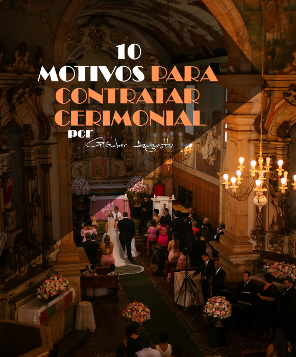 Imagem capa - 10 motivos para você, noivinha, contratar uma cerimonialista por Gláuber Augustto