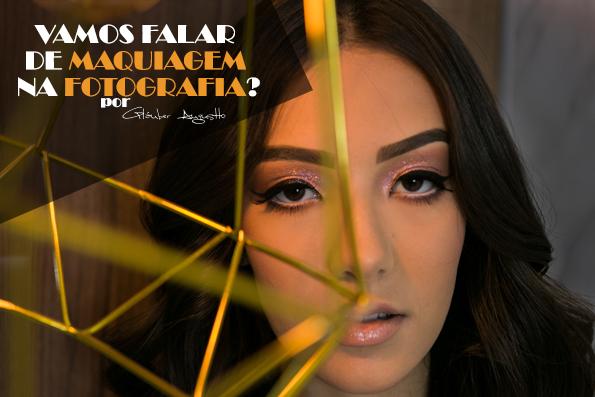 Imagem capa - Vamos falar de maquiagem na fotografia? por Gláuber Augustto