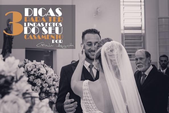 Imagem capa - 3 Dicas fenomenais para você ter lindas fotos do seu casamento por Gláuber Augustto