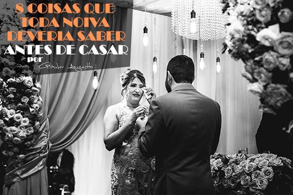 Imagem capa - 8 Coisas Que Toda Noiva Deveria Saber Antes De Casar.          por Gláuber Augustto