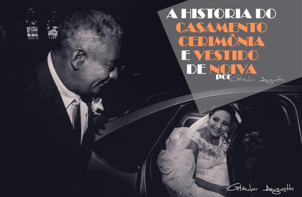 Imagem capa - A historia do casamento, da cerimônia e do vestido de noiva por Gláuber Augustto