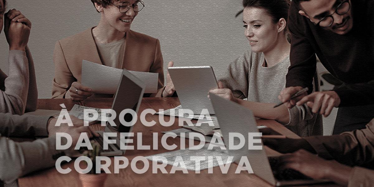 Imagem capa - À PROCURA DA FELICIDADE CORPORATIVA por AGÊNCIA BANG