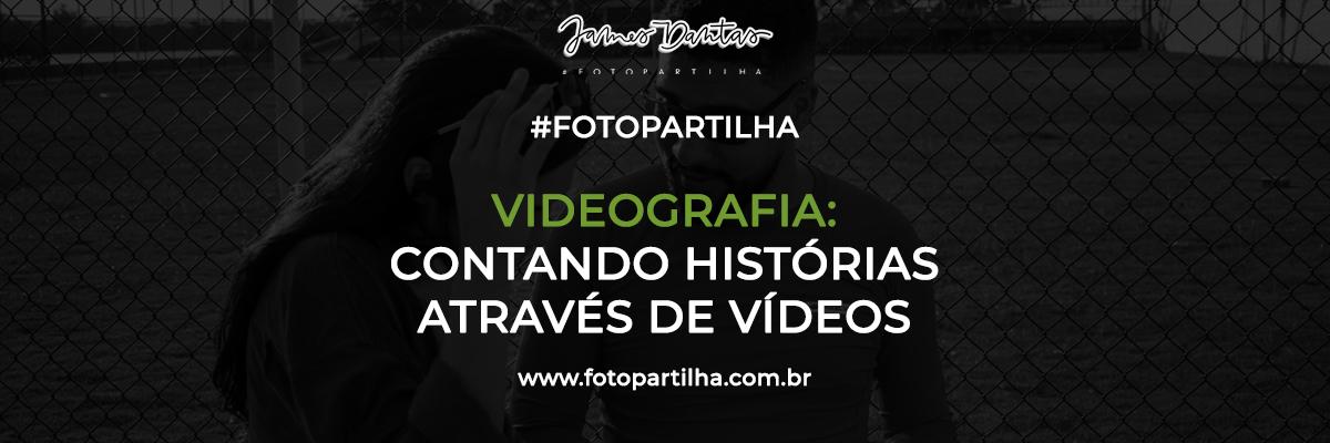 Imagem capa - A Importância do Vídeo ao Contar Histórias por James Dantas Costa