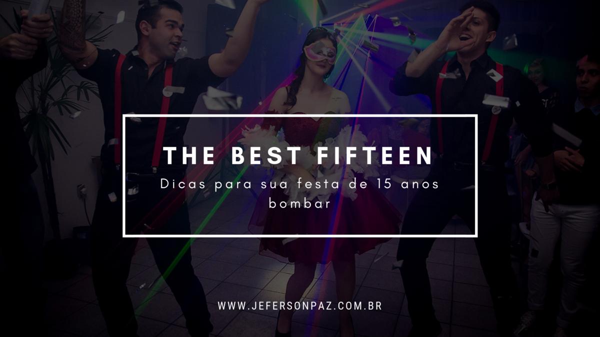 Imagem capa - The Best Fiffteen - Dicas para sua Festa de 15 Anos Bombar por Jeferson Paz Fotografia