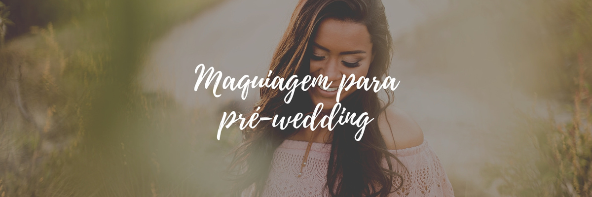 Imagem capa - 4 DICAS DE MAQUIAGEM PARA PRÉ-WEDDING por Igor Margato e Marcela Rosa