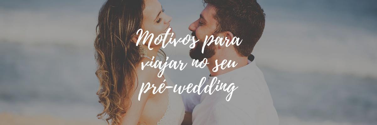 Imagem capa - 6 MOTIVOS PARA FAZER O PRÉ-WEDDING VIAJANDO por Igor Margato e Marcela Rosa