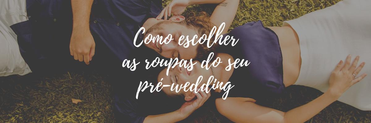 Imagem capa - COMO ESCOLHER OS LOOKS DO PRÉ-WEDDING por Igor Margato e Marcela Rosa