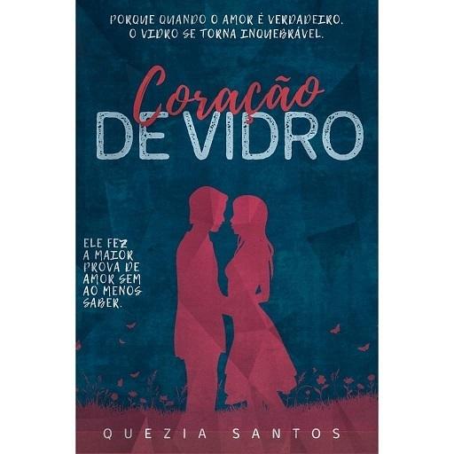 Imagem capa - Coração de Vidro  -  Quezia Santos por Márcia Mello