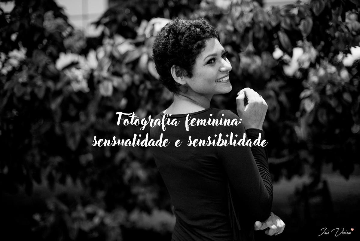 Imagem capa - Fotografia feminina: sensualidade e sensibilidade por Isis Vieira Fotografia