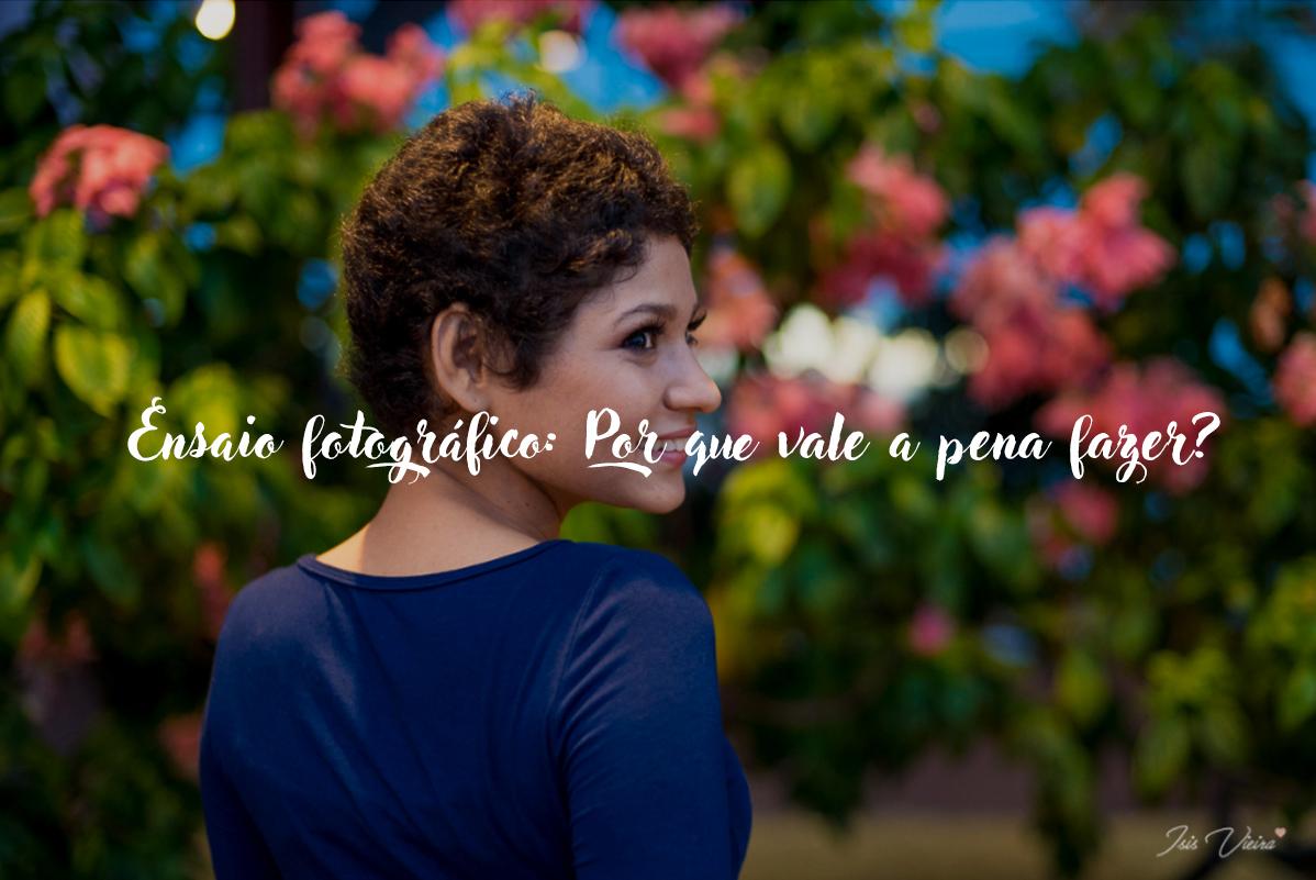 Imagem capa - Ensaio fotográfico: por que vale a pena fazer? por Isis Vieira Fotografia