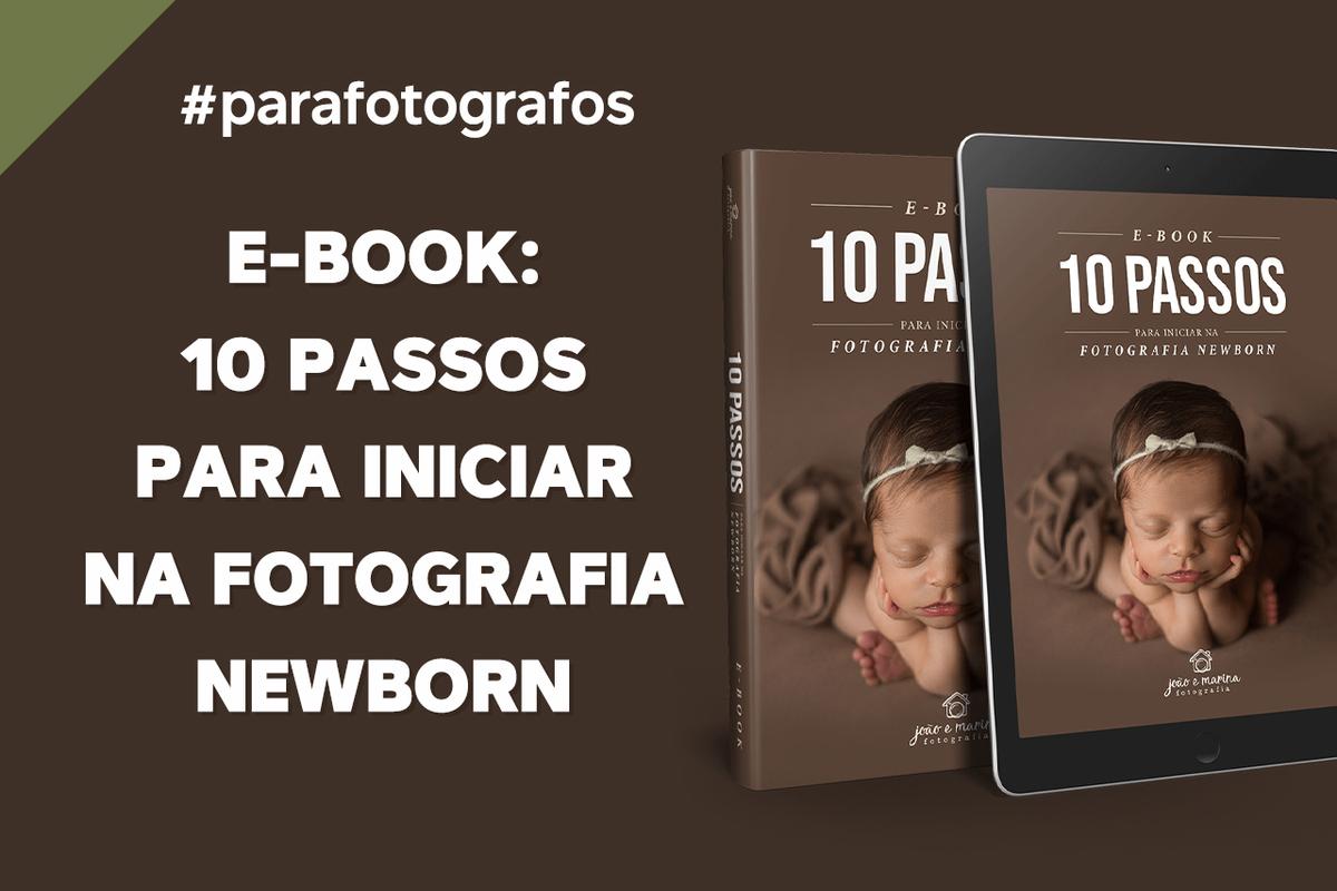 Imagem capa - E-BOOK: 10 PASSOS para COMEÇAR AGORA na Fotografia Newborn por João e Marina Fotografia