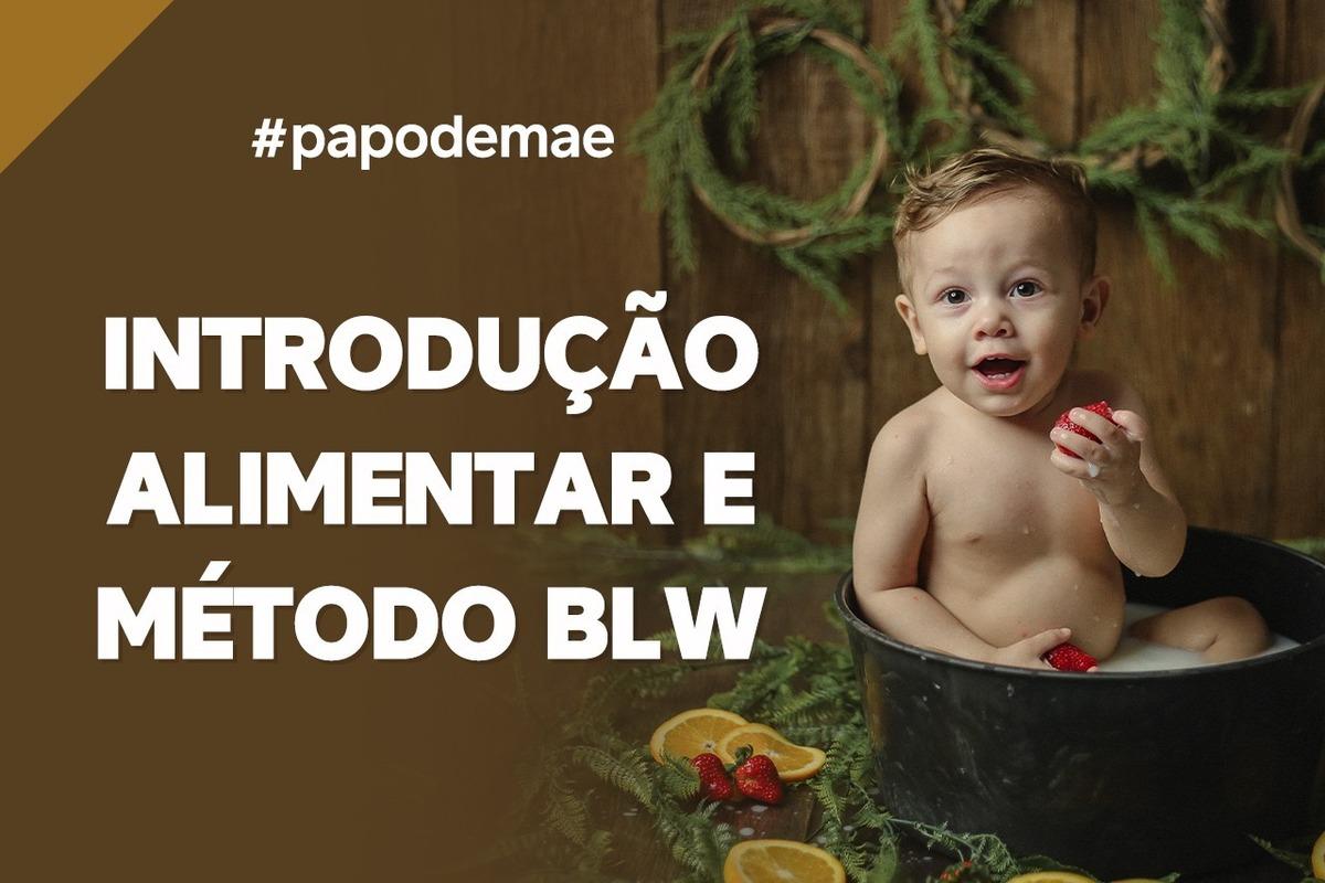 Imagem capa - PAPO  DE MÃE: introdução alimentar e método BLW por João e Marina Fotografia